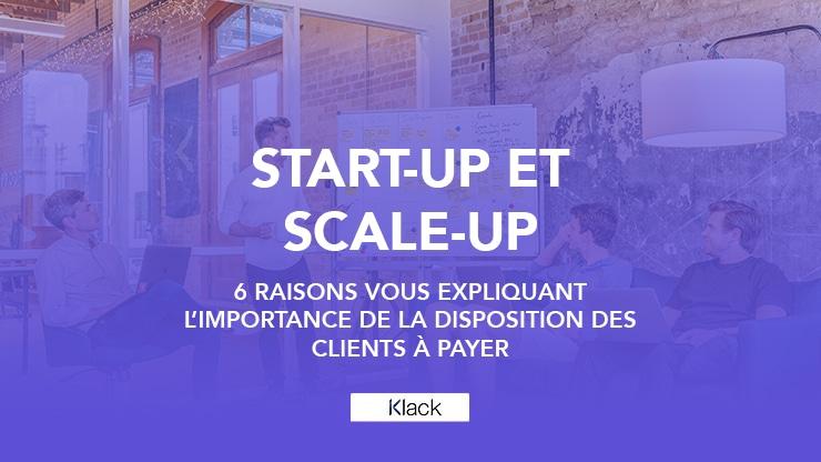 Start-ups et scale-ups, 6 raisons vous expliquant l'importance de la disposition des clients à payer